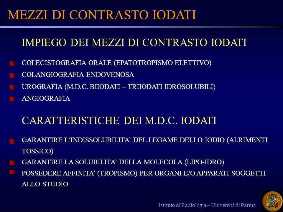 MEZZI DI CONTRASTO IODATI Istituto di Radiologia – Università di Parma IMPIEGO DEI MEZZI DI CONTRASTO IODATI COLECISTOGRAFIA ORALE (EPATOTROPISMO ELET