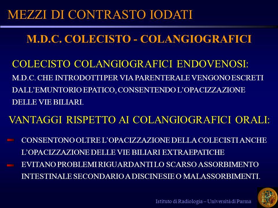MEZZI DI CONTRASTO IODATI Istituto di Radiologia – Università di Parma M.D.C. COLECISTO - COLANGIOGRAFICI COLECISTO COLANGIOGRAFICI ENDOVENOSI: M.D.C.