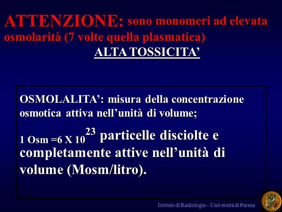 ATTENZIONE: sono monomeri ad elevata osmolarità (7 volte quella plasmatica) ALTA TOSSICITA OSMOLALITA: misura della concentrazione osmotica attiva nel