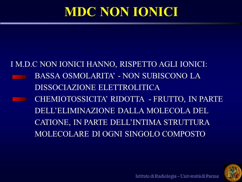 Istituto di Radiologia – Università di Parma MDC NON IONICI I M.D.C NON IONICI HANNO, RISPETTO AGLI IONICI: BASSA OSMOLARITA - NON SUBISCONO LA DISSOC