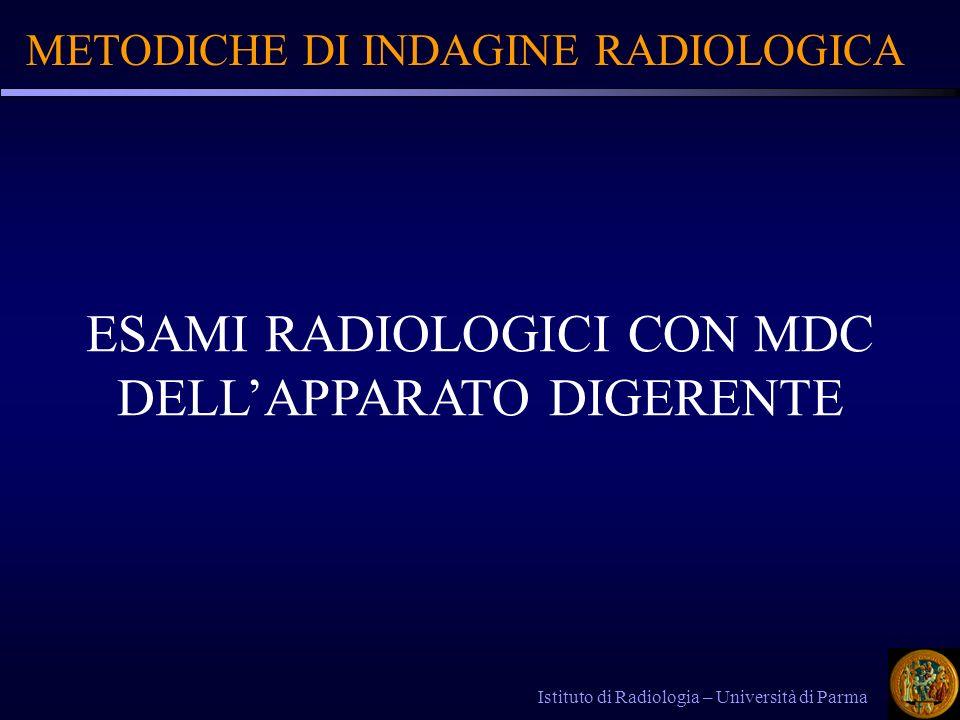 METODICHE DI INDAGINE RADIOLOGICA Istituto di Radiologia – Università di Parma ESAMI RADIOLOGICI CON MDC DELLAPPARATO DIGERENTE