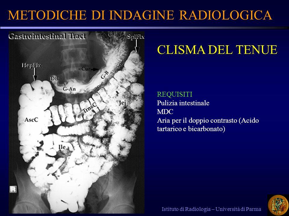 METODICHE DI INDAGINE RADIOLOGICA Istituto di Radiologia – Università di Parma CLISMA DEL TENUE REQUISITI Pulizia intestinale MDC Aria per il doppio c