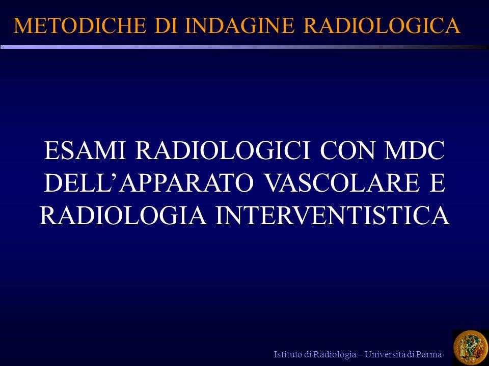 METODICHE DI INDAGINE RADIOLOGICA Istituto di Radiologia – Università di Parma ESAMI RADIOLOGICI CON MDC DELLAPPARATO VASCOLARE E RADIOLOGIA INTERVENT