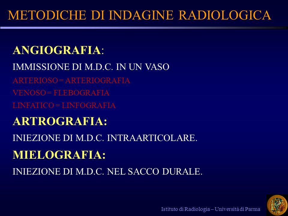 METODICHE DI INDAGINE RADIOLOGICA Istituto di Radiologia – Università di Parma ANGIOGRAFIA: IMMISSIONE DI M.D.C. IN UN VASO ARTERIOSO = ARTERIOGRAFIA