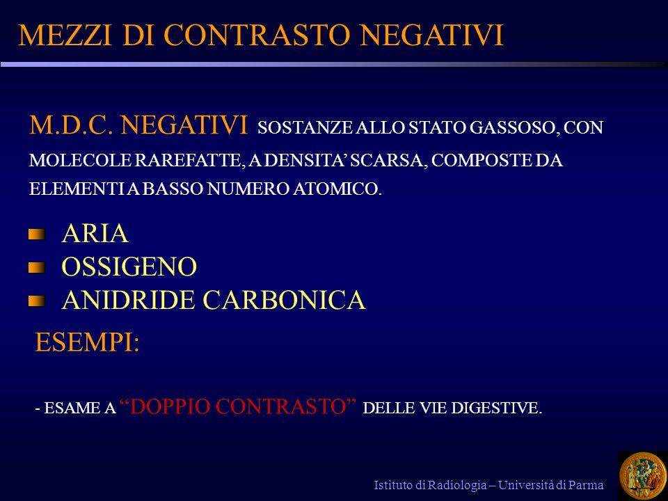 MEZZI DI CONTRASTO NEGATIVI Istituto di Radiologia – Università di Parma M.D.C. NEGATIVI SOSTANZE ALLO STATO GASSOSO, CON MOLECOLE RAREFATTE, A DENSIT