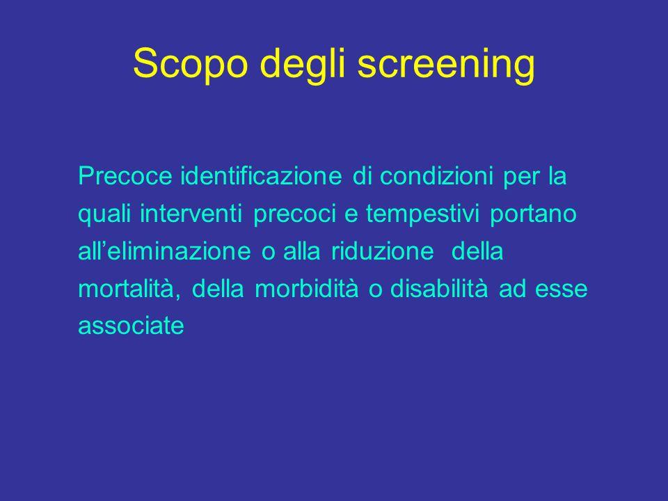 Scopo degli screening Precoce identificazione di condizioni per la quali interventi precoci e tempestivi portano alleliminazione o alla riduzione dell