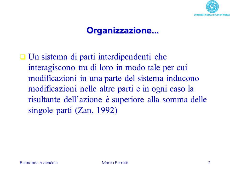 Economia AziendaleMarco Ferretti2 Organizzazione... Un sistema di parti interdipendenti che interagiscono tra di loro in modo tale per cui modificazio