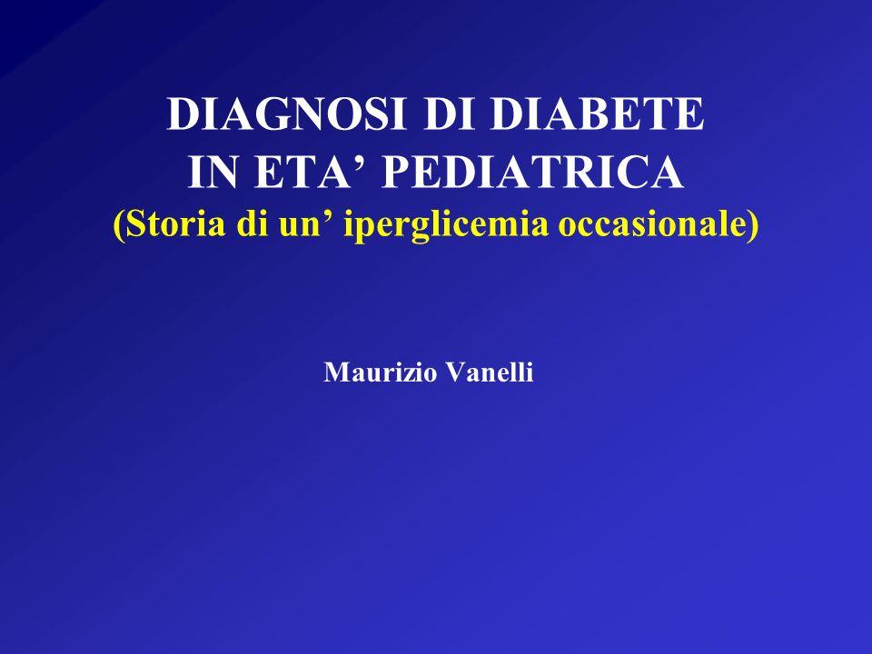 DIAGNOSI DI DIABETE IN ETA PEDIATRICA (Storia di un iperglicemia occasionale) Maurizio Vanelli