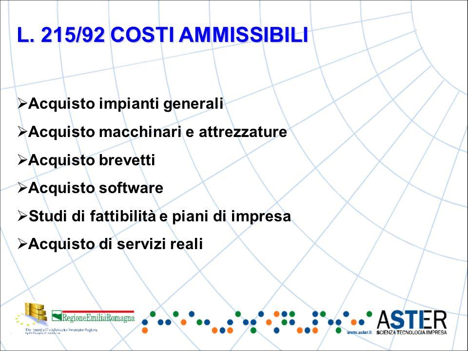 L. 215/92 COSTI AMMISSIBILI Acquisto impianti generali Acquisto macchinari e attrezzature Acquisto brevetti Acquisto software Studi di fattibilità e p
