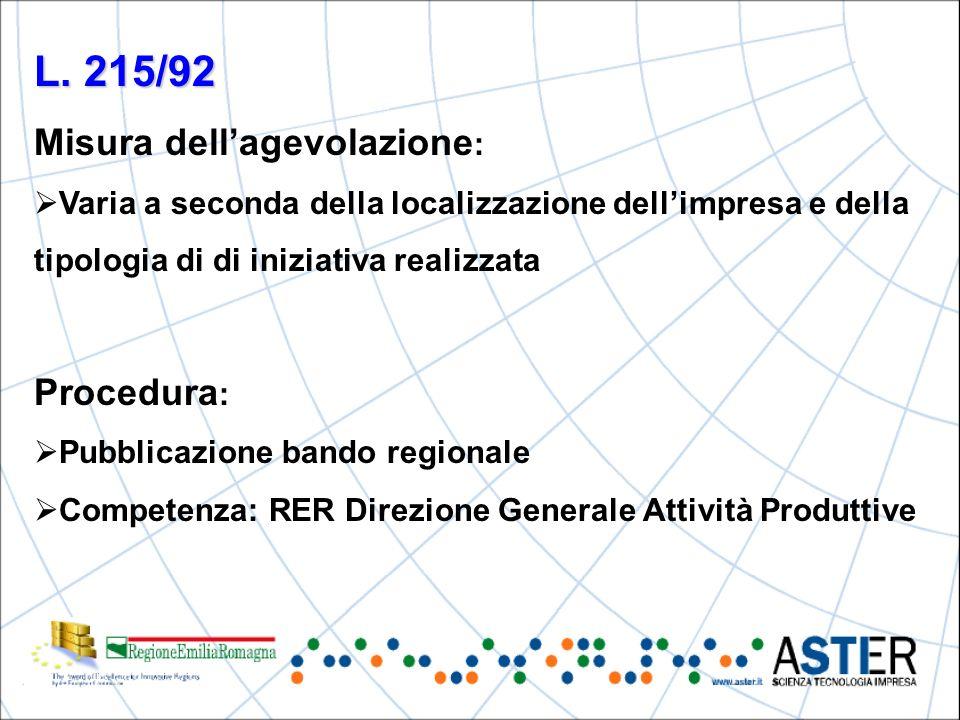 L. 215/92 Misura dellagevolazione : Varia a seconda della localizzazione dellimpresa e della tipologia di di iniziativa realizzata Procedura : Pubblic