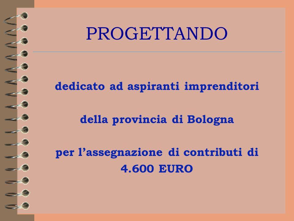 PROGETTANDO dedicato ad aspiranti imprenditori della provincia di Bologna per lassegnazione di contributi di 4.600 EURO