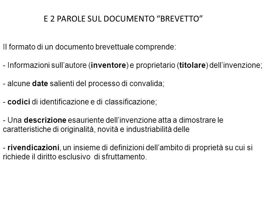E 2 PAROLE SUL DOCUMENTO BREVETTO Il formato di un documento brevettuale comprende: - Informazioni sullautore (inventore) e proprietario (titolare) de