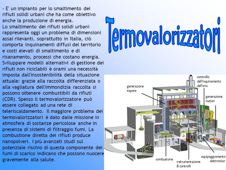 - E' un impianto per lo smaltimento dei rifiuti solidi urbani che ha come obiettivo anche la produzione di energia. Lo smaltimento dei rifiuti solidi