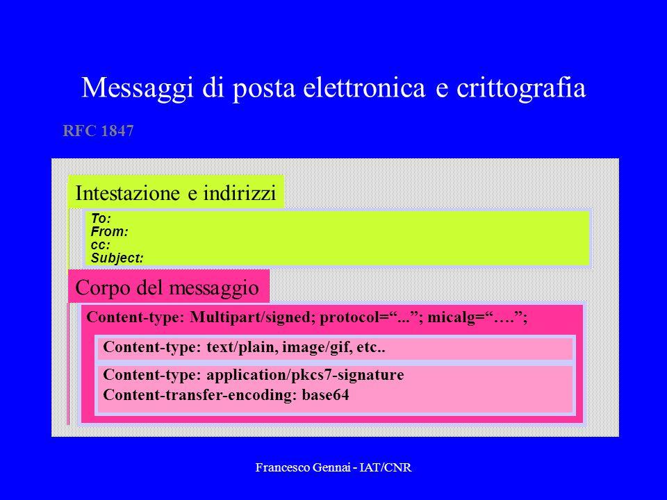 Francesco Gennai - IAT/CNR Messaggi di posta elettronica e crittografia Content-type: Multipart/signed; protocol=...; micalg=….; Content-type: text/plain, image/gif, etc..