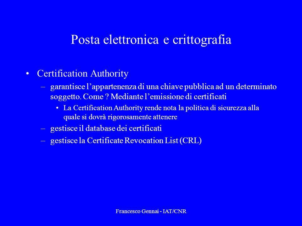 Francesco Gennai - IAT/CNR Posta elettronica e crittografia Certification Authority –garantisce lappartenenza di una chiave pubblica ad un determinato soggetto.