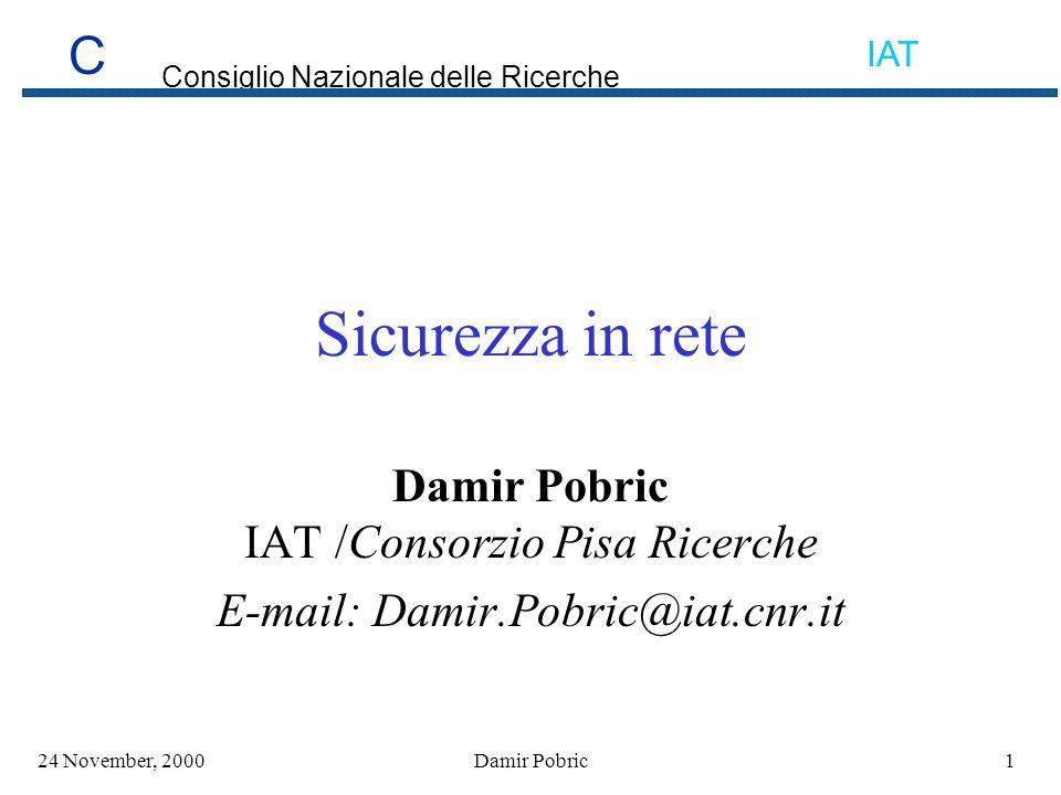 C Consiglio Nazionale delle Ricerche IAT 124 November, 2000Damir Pobric Sicurezza in rete Damir Pobric IAT /Consorzio Pisa Ricerche E-mail: Damir.Pobric@iat.cnr.it