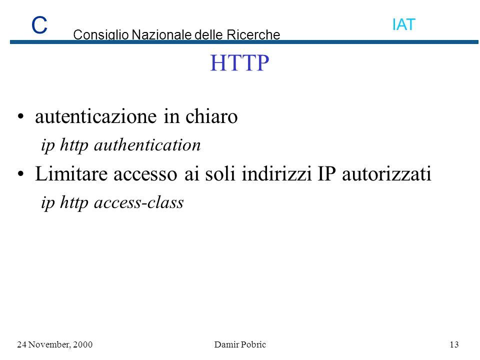 C Consiglio Nazionale delle Ricerche IAT 1324 November, 2000Damir Pobric HTTP autenticazione in chiaro ip http authentication Limitare accesso ai soli indirizzi IP autorizzati ip http access-class
