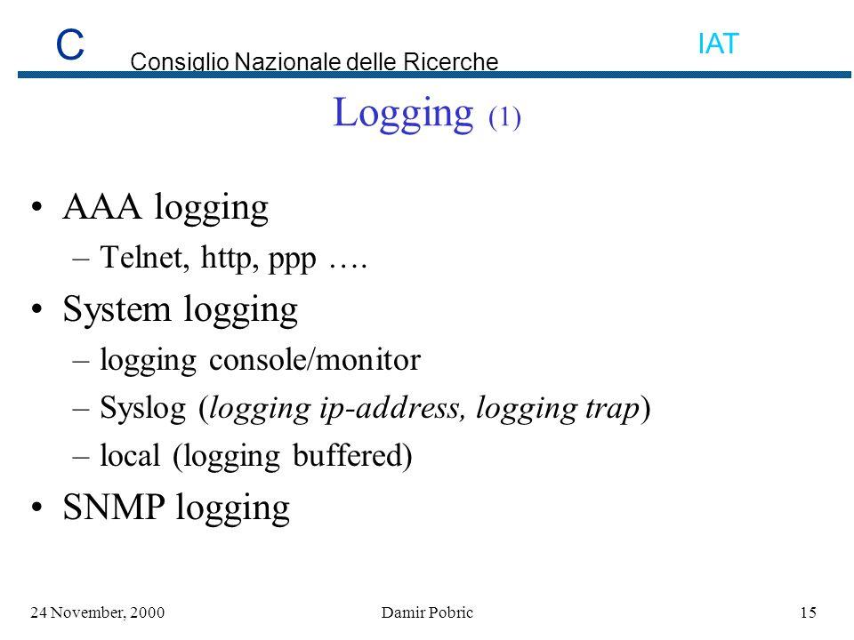 C Consiglio Nazionale delle Ricerche IAT 1524 November, 2000Damir Pobric Logging (1) AAA logging –Telnet, http, ppp ….