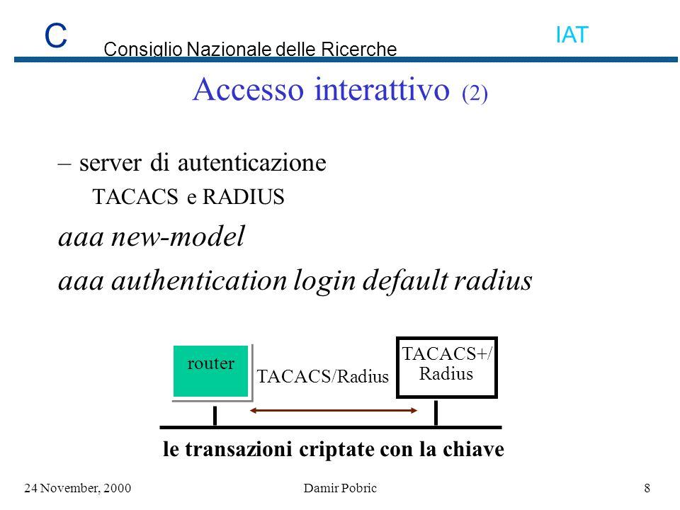C Consiglio Nazionale delle Ricerche IAT 3924 November, 2000Damir Pobric IPSec (1) Cifratura al livello IP authentication header (AH) - integrità di dati encapsulating security payload (ESP) - confidenzialità e integrità di dati Internet Key Exchange (IKE) Tunnel e transport mode