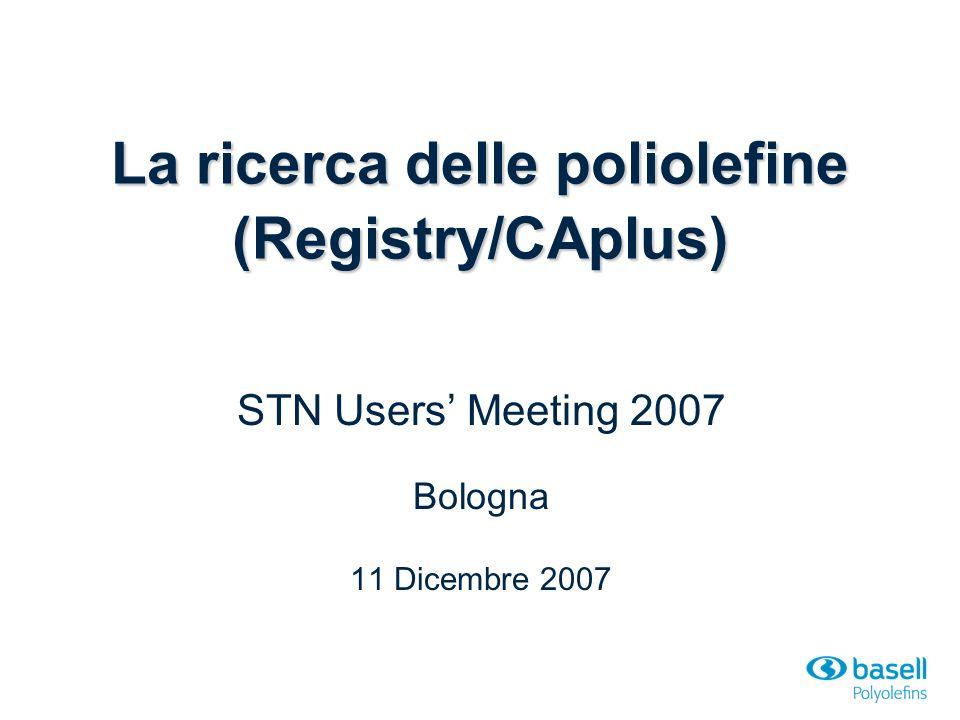 La ricerca delle poliolefine (Registry/CAplus) STN Users Meeting 2007 Bologna 11 Dicembre 2007