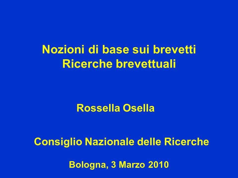 Nozioni di base sui brevetti Ricerche brevettuali Rossella Osella Consiglio Nazionale delle Ricerche Bologna, 3 Marzo 2010
