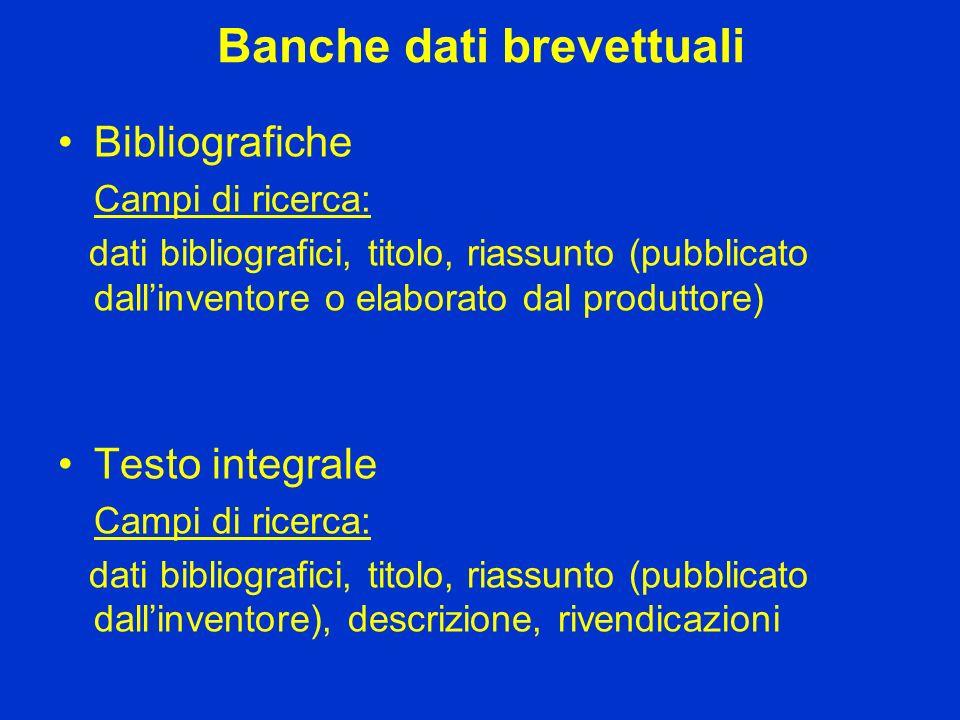 Banche dati brevettuali Bibliografiche Campi di ricerca: dati bibliografici, titolo, riassunto (pubblicato dallinventore o elaborato dal produttore) T