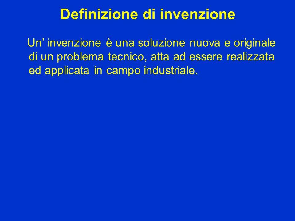 Definizione di invenzione Un invenzione è una soluzione nuova e originale di un problema tecnico, atta ad essere realizzata ed applicata in campo indu