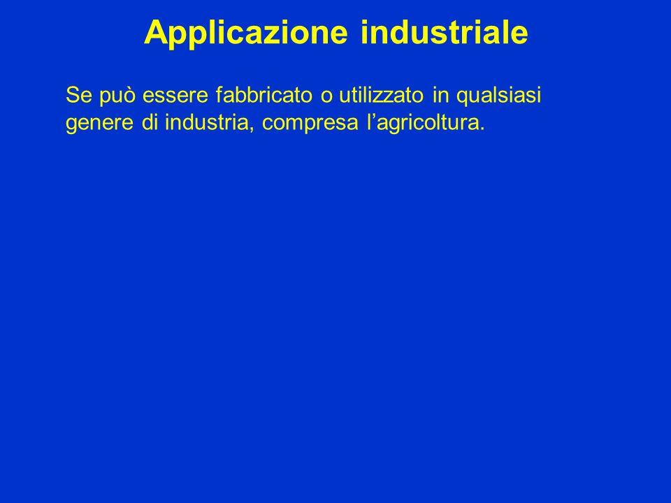 Applicazione industriale Se può essere fabbricato o utilizzato in qualsiasi genere di industria, compresa lagricoltura.