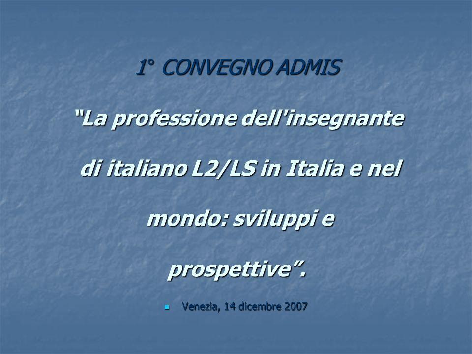 1° CONVEGNO ADMIS La professione dell insegnante di italiano L2/LS in Italia e nel mondo: sviluppi e prospettive.