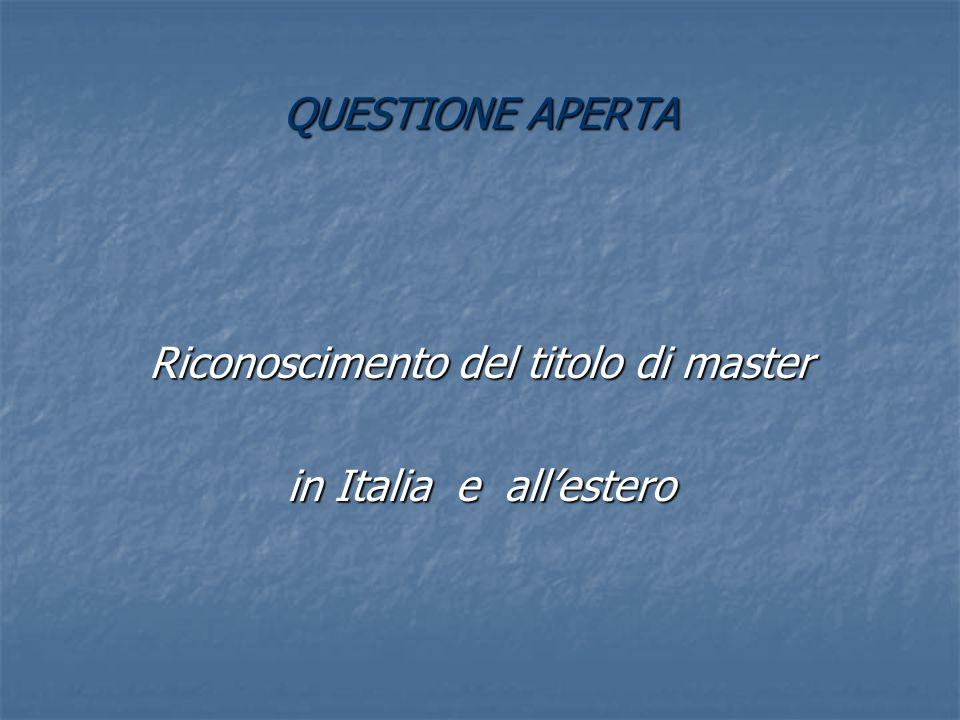QUESTIONE APERTA Riconoscimento del titolo di master in Italia e allestero