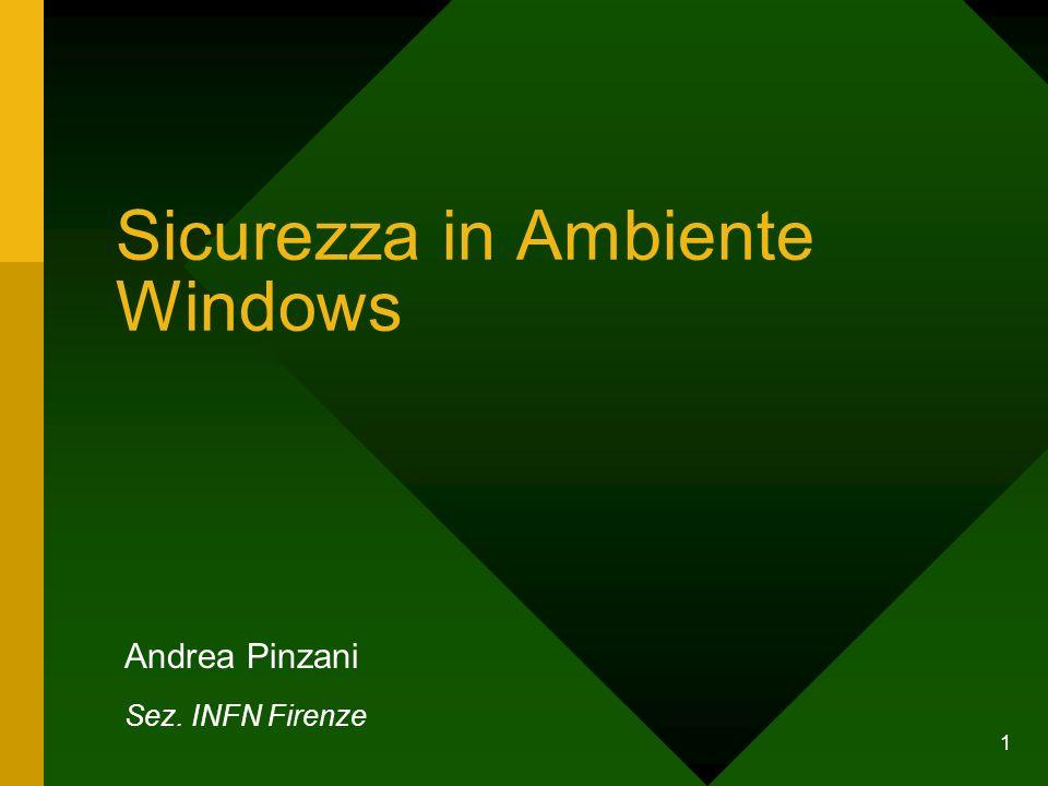 1 Sicurezza in Ambiente Windows Andrea Pinzani Sez. INFN Firenze