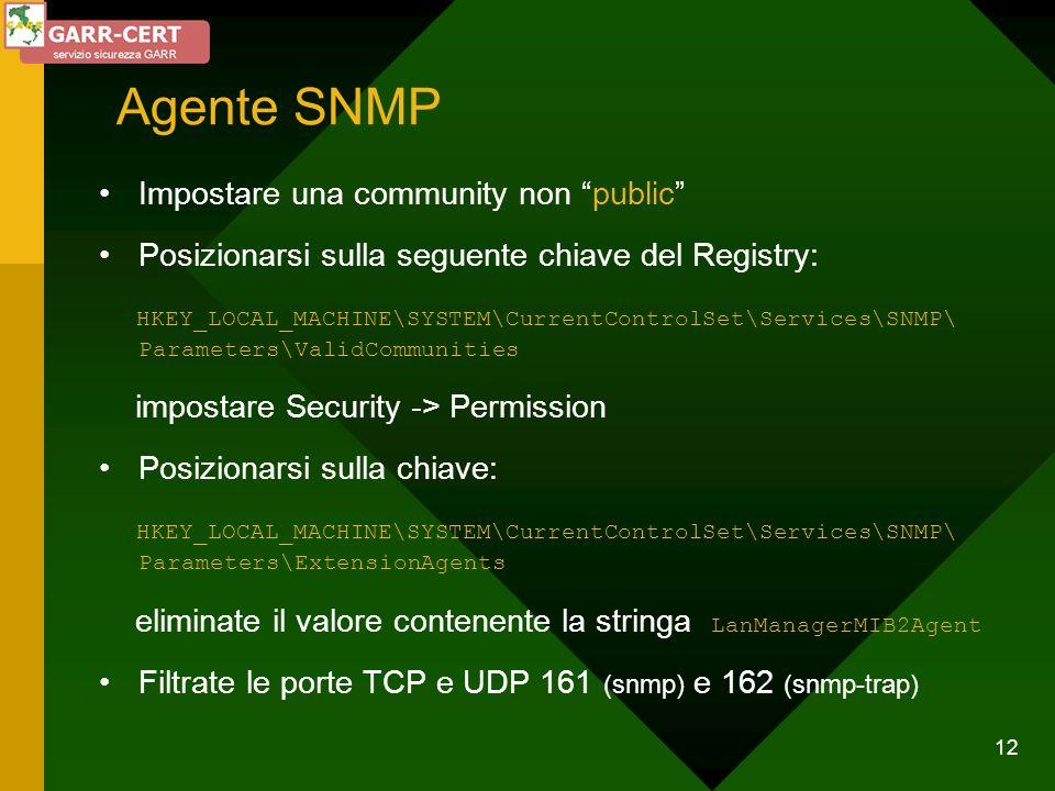 12 Agente SNMP Impostare una community non public Posizionarsi sulla seguente chiave del Registry: HKEY_LOCAL_MACHINE\SYSTEM\CurrentControlSet\Service