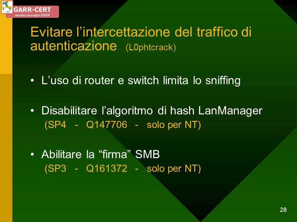 28 Evitare lintercettazione del traffico di autenticazione (L0phtcrack) Luso di router e switch limita lo sniffing Disabilitare lalgoritmo di hash Lan