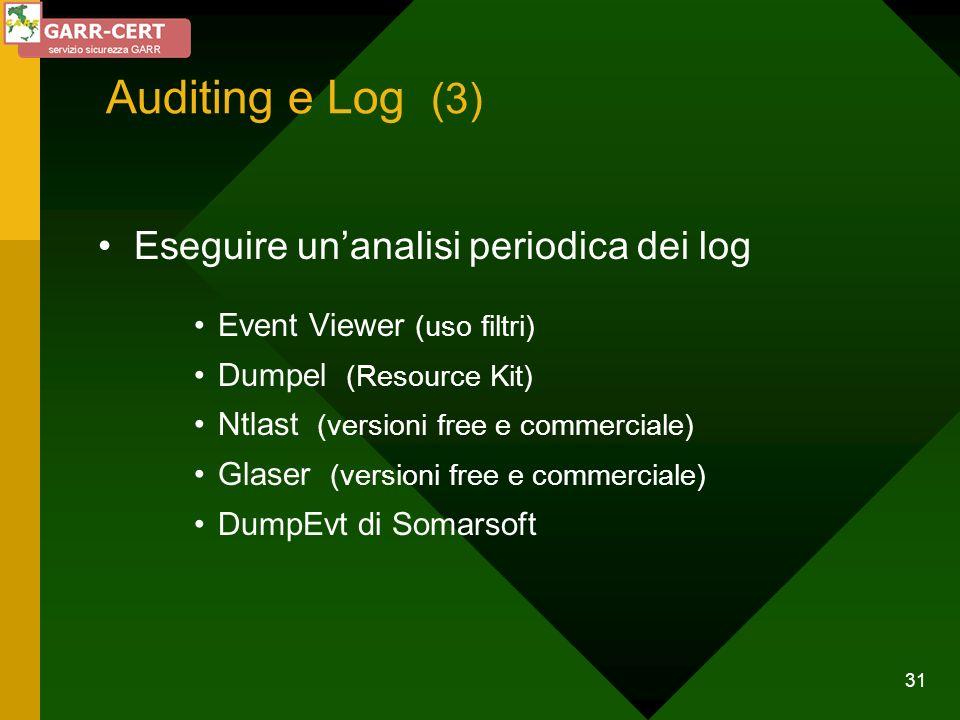 31 Auditing e Log (3) Eseguire unanalisi periodica dei log Event Viewer (uso filtri) Dumpel (Resource Kit) Ntlast (versioni free e commerciale) Glaser