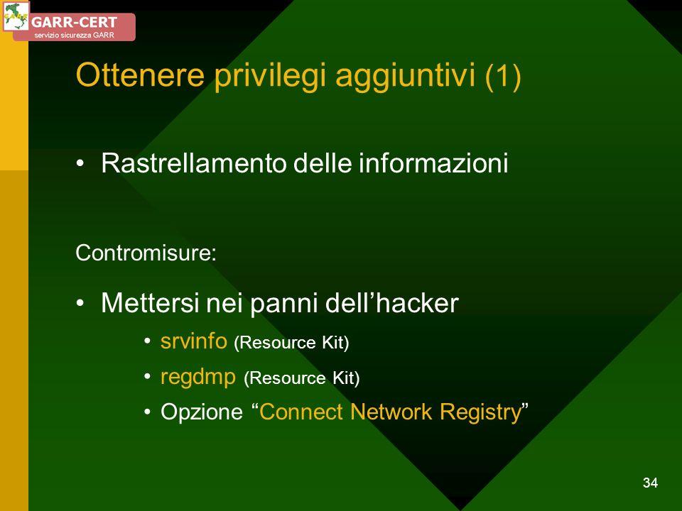 34 Ottenere privilegi aggiuntivi (1) Rastrellamento delle informazioni Contromisure: Mettersi nei panni dellhacker srvinfo (Resource Kit) regdmp (Reso