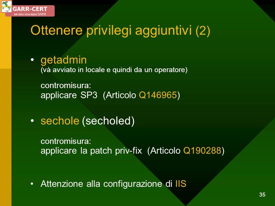 35 Ottenere privilegi aggiuntivi (2) getadmin (và avviato in locale e quindi da un operatore) contromisura: applicare SP3 (Articolo Q146965) sechole (