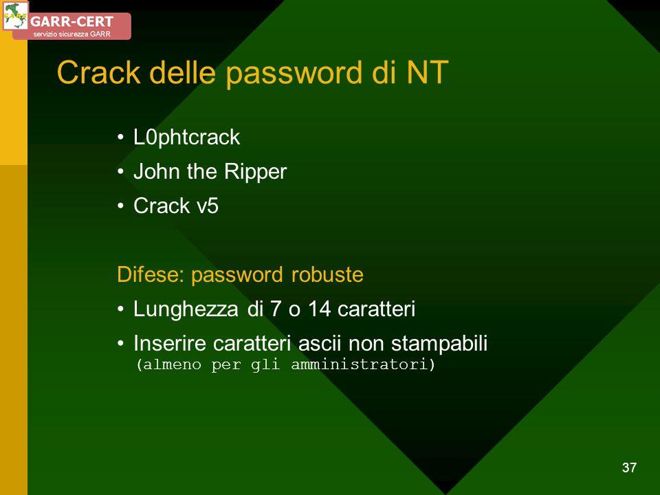 37 Crack delle password di NT L0phtcrack John the Ripper Crack v5 Difese: password robuste Lunghezza di 7 o 14 caratteri Inserire caratteri ascii non
