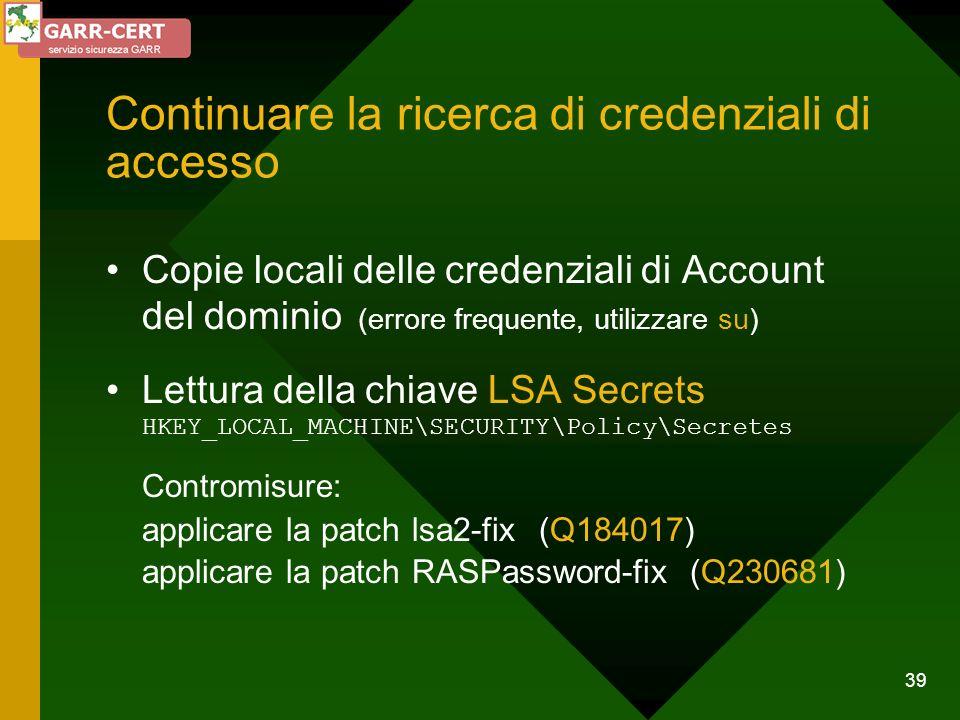39 Continuare la ricerca di credenziali di accesso Copie locali delle credenziali di Account del dominio (errore frequente, utilizzare su) Lettura del
