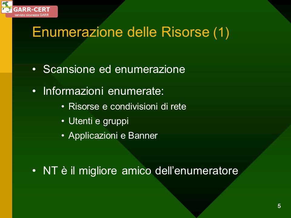 5 Enumerazione delle Risorse (1) Scansione ed enumerazione Informazioni enumerate: Risorse e condivisioni di rete Utenti e gruppi Applicazioni e Banne