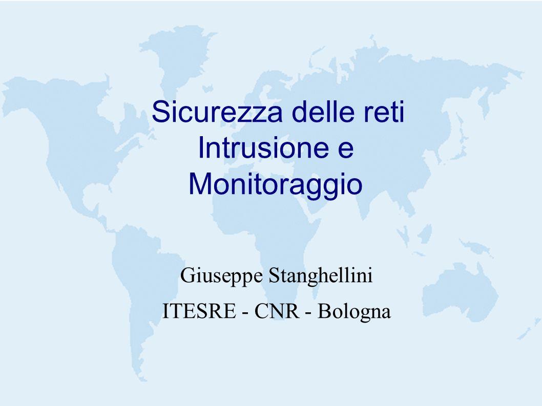 Sicurezza delle reti Intrusione e Monitoraggio Giuseppe Stanghellini ITESRE - CNR - Bologna