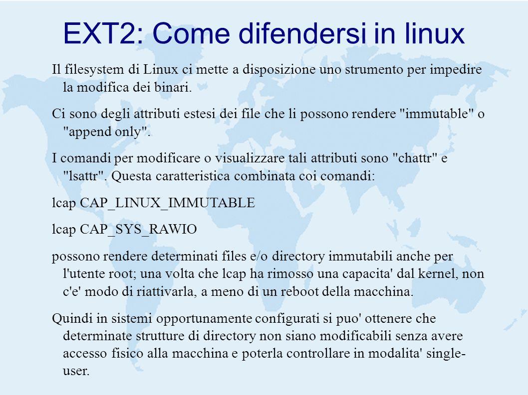 EXT2: Come difendersi in linux Il filesystem di Linux ci mette a disposizione uno strumento per impedire la modifica dei binari.