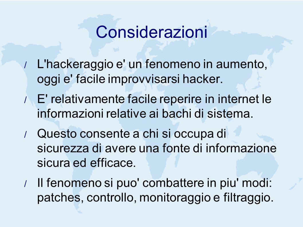 Considerazioni L hackeraggio e un fenomeno in aumento, oggi e facile improvvisarsi hacker.