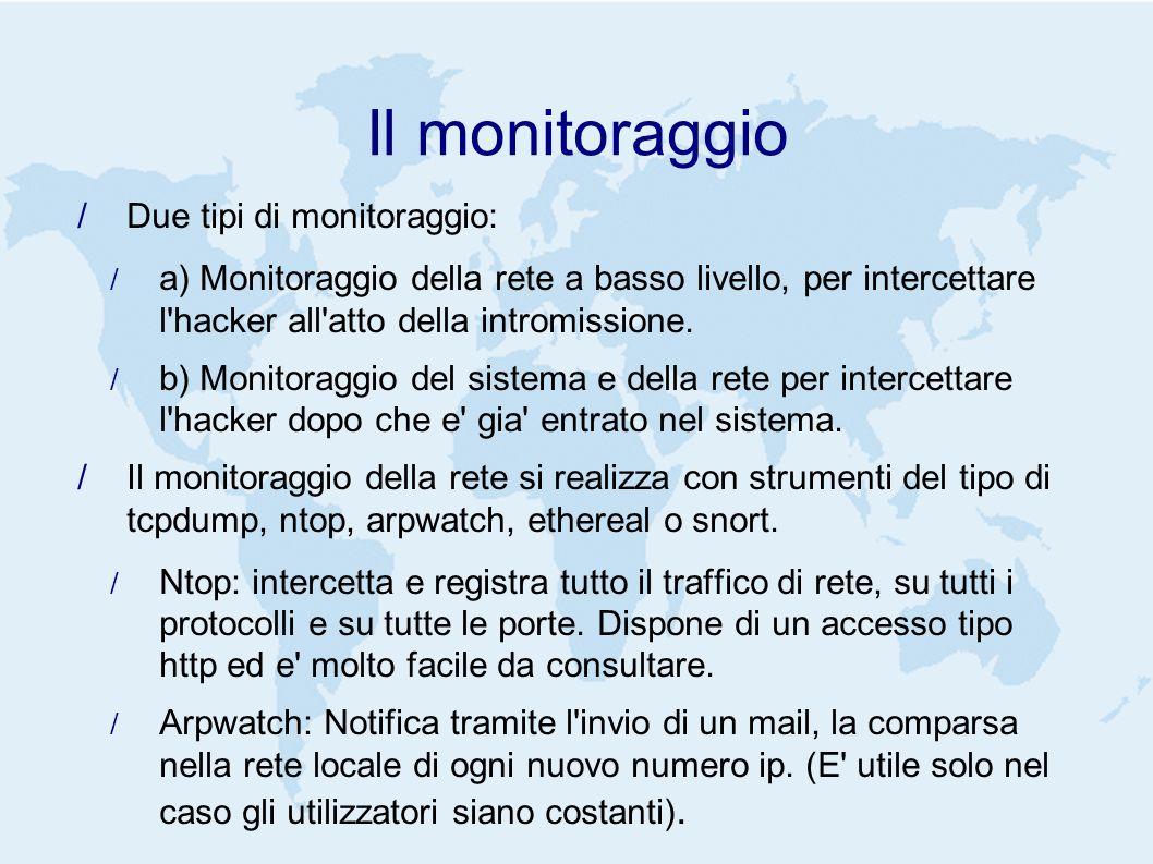 Il monitoraggio Due tipi di monitoraggio: a) Monitoraggio della rete a basso livello, per intercettare l hacker all atto della intromissione.