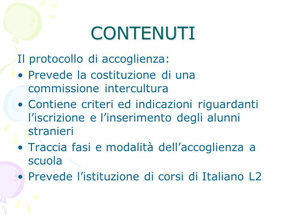 CONTENUTI Il protocollo di accoglienza: Prevede la costituzione di una commissione intercultura Contiene criteri ed indicazioni riguardanti liscrizion