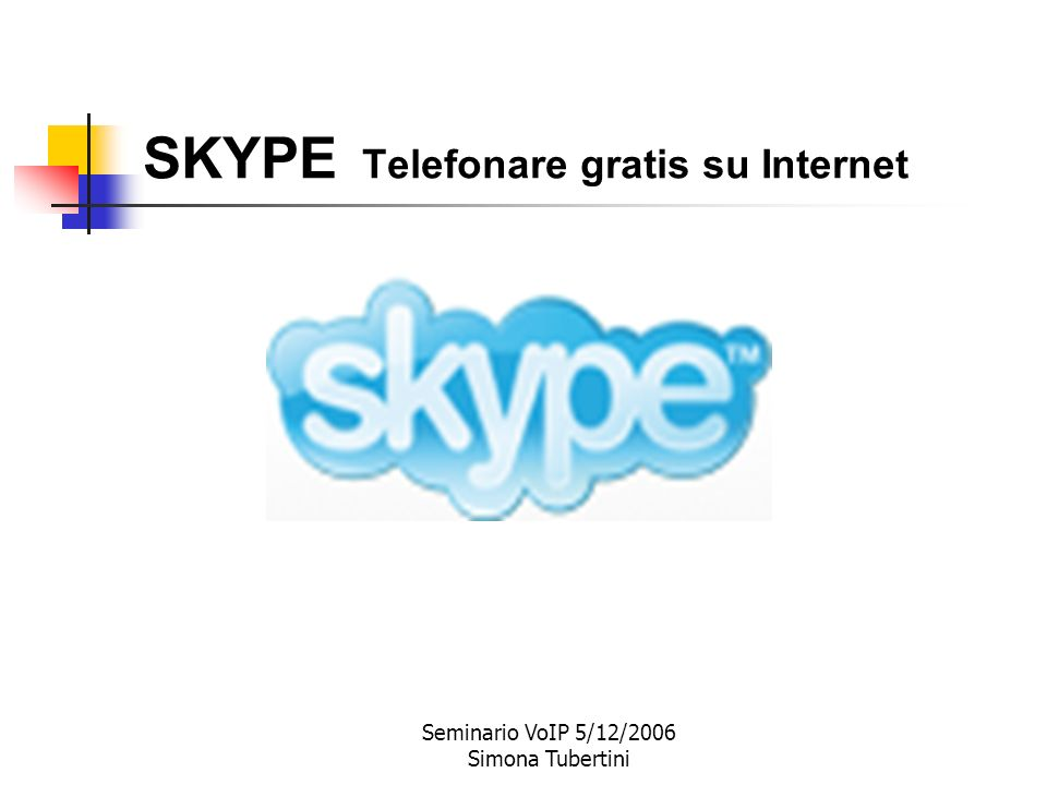 Seminario VoIP 5/12/2006 Simona Tubertini SKYPE Telefonare gratis su Internet