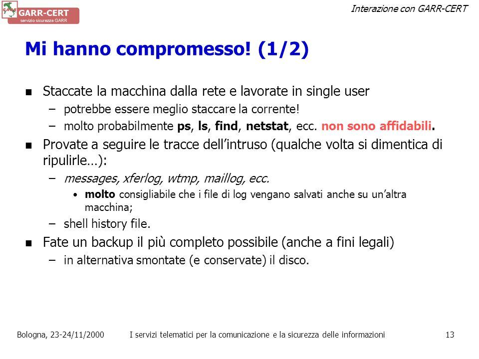 Interazione con GARR-CERT Bologna, 23-24/11/2000I servizi telematici per la comunicazione e la sicurezza delle informazioni12 Mi hanno compromesso? Ho