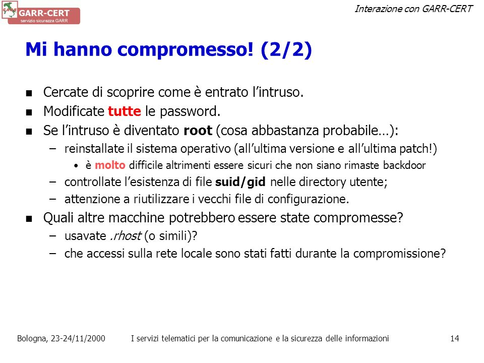 Interazione con GARR-CERT Bologna, 23-24/11/2000I servizi telematici per la comunicazione e la sicurezza delle informazioni13 Mi hanno compromesso! (1