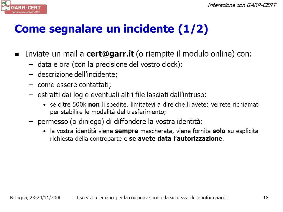 Interazione con GARR-CERT Bologna, 23-24/11/2000I servizi telematici per la comunicazione e la sicurezza delle informazioni17 Perchè segnalare un inci