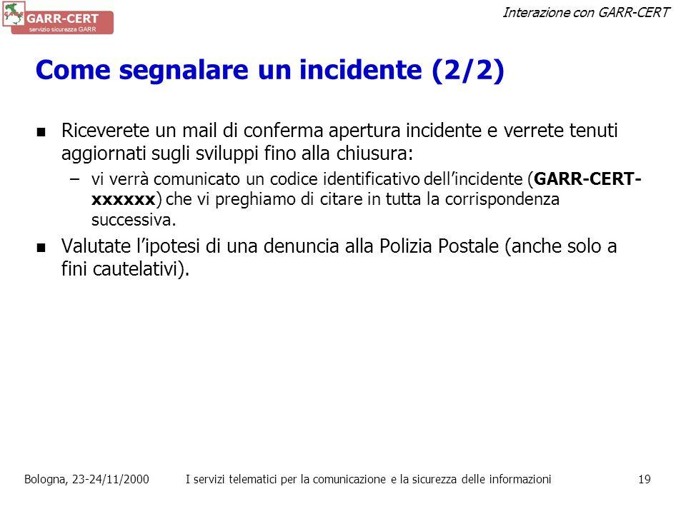Interazione con GARR-CERT Bologna, 23-24/11/2000I servizi telematici per la comunicazione e la sicurezza delle informazioni18 Come segnalare un incide