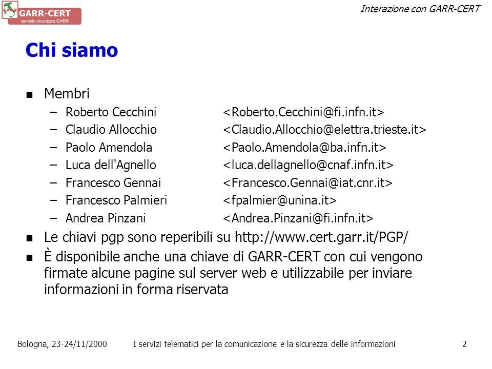 Interazione con GARR-CERT Bologna, 23-24/11/2000I servizi telematici per la comunicazione e la sicurezza delle informazioni1 GARR-CERT Il servizio –is